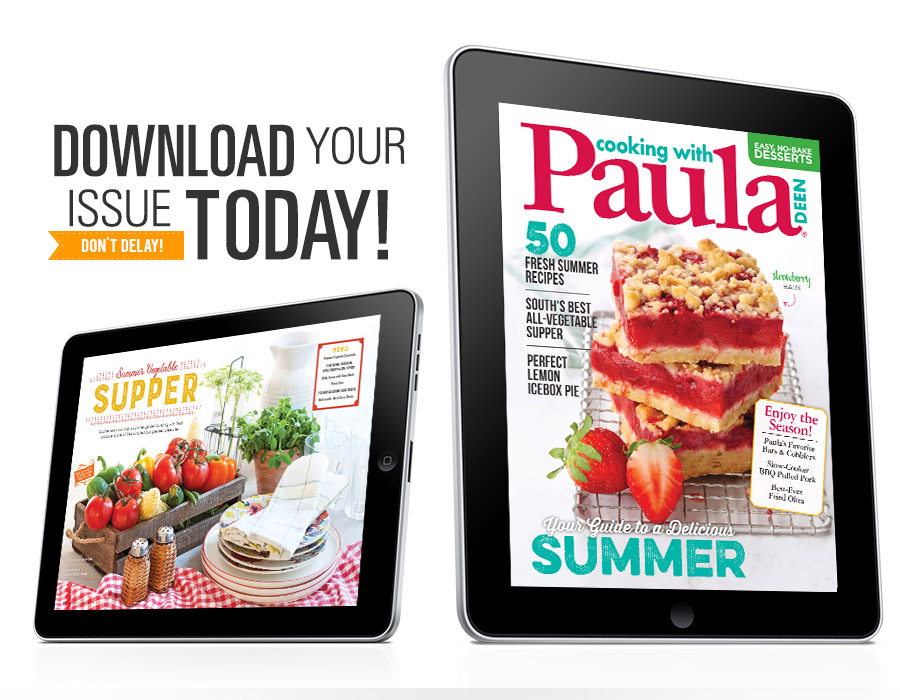 Download your issue today! Cooking with Paula Deen Digital Edition